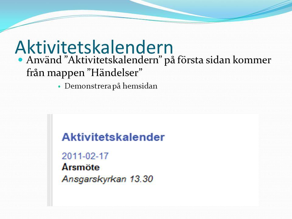 Aktivitetskalendern Använd Aktivitetskalendern på första sidan kommer från mappen Händelser Demonstrera på hemsidan.