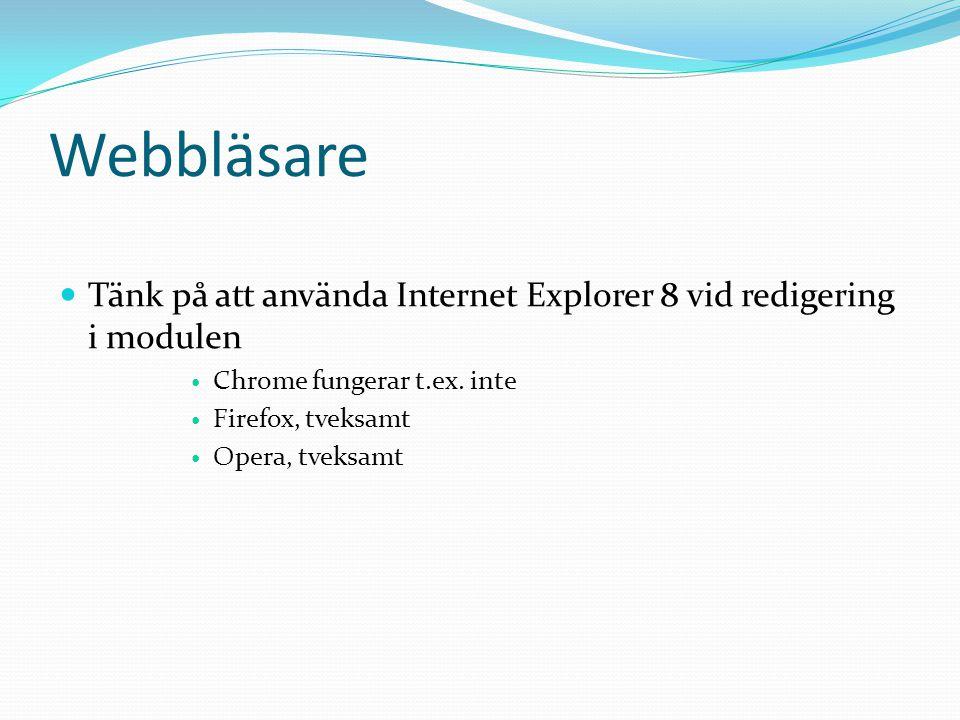 Webbläsare Tänk på att använda Internet Explorer 8 vid redigering i modulen. Chrome fungerar t.ex. inte.