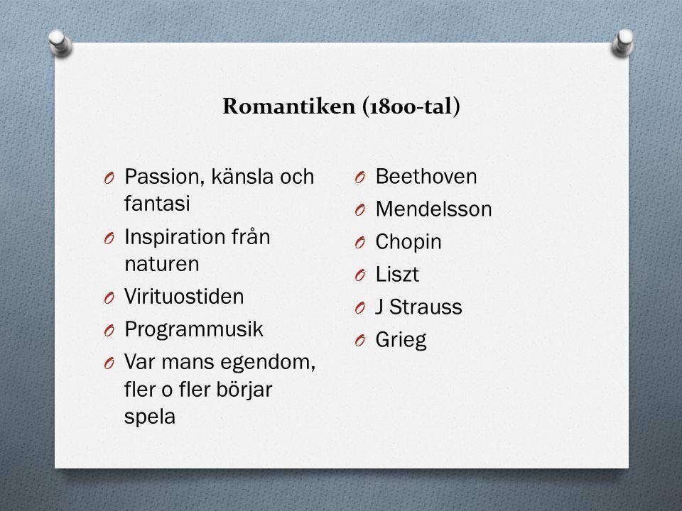 Romantiken (1800-tal) Passion, känsla och fantasi. Inspiration från naturen. Virituostiden. Programmusik.