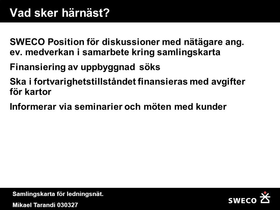 Vad sker härnäst SWECO Position för diskussioner med nätägare ang. ev. medverkan i samarbete kring samlingskarta.