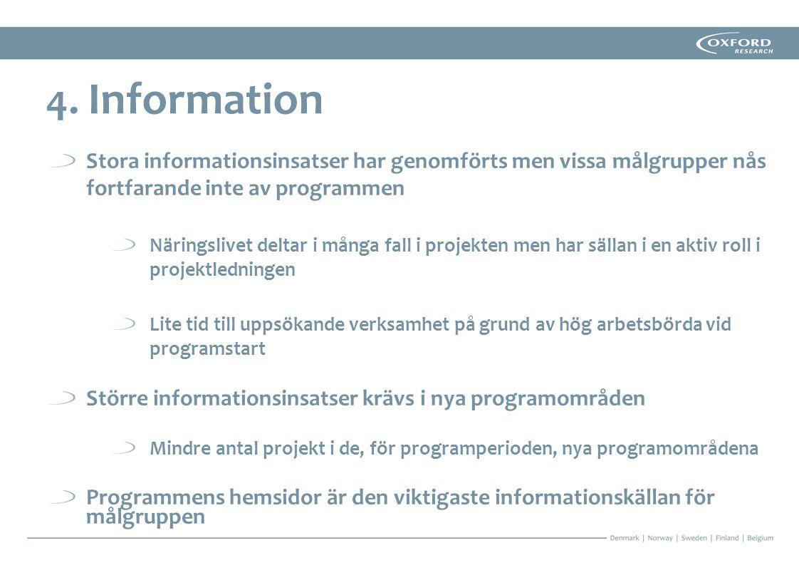 4. Information Stora informationsinsatser har genomförts men vissa målgrupper nås fortfarande inte av programmen.