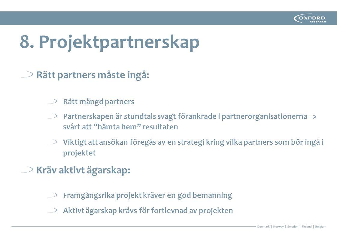 8. Projektpartnerskap Rätt partners måste ingå: Kräv aktivt ägarskap: