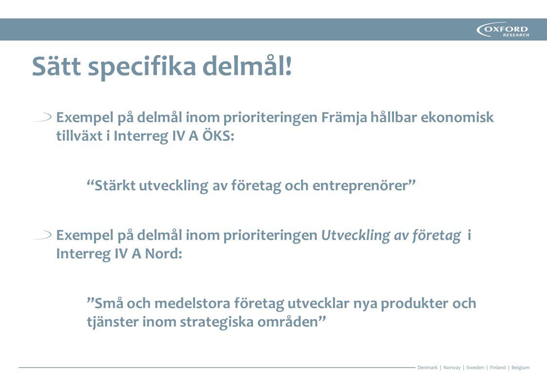 Sätt specifika delmål! Exempel på delmål inom prioriteringen Främja hållbar ekonomisk tillväxt i Interreg IV A ÖKS: