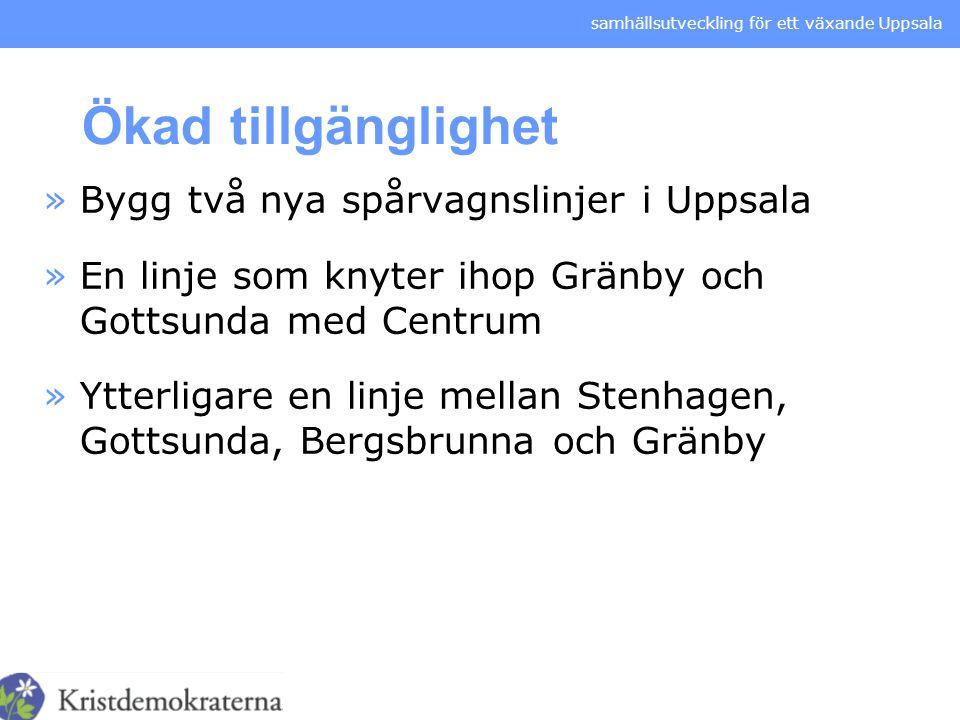 Ökad tillgänglighet Bygg två nya spårvagnslinjer i Uppsala