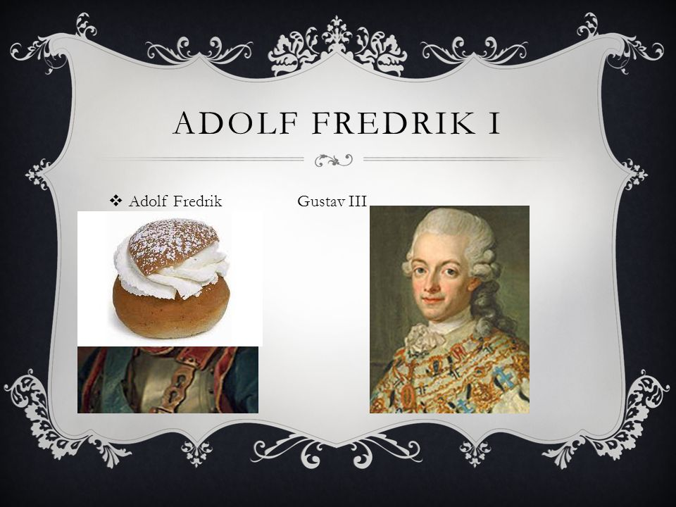 Adolf Fredrik I Adolf Fredrik Gustav III