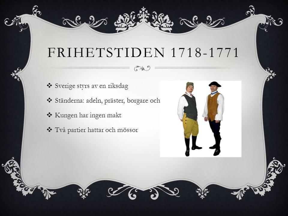 Frihetstiden 1718-1771 Sverige styrs av en riksdag