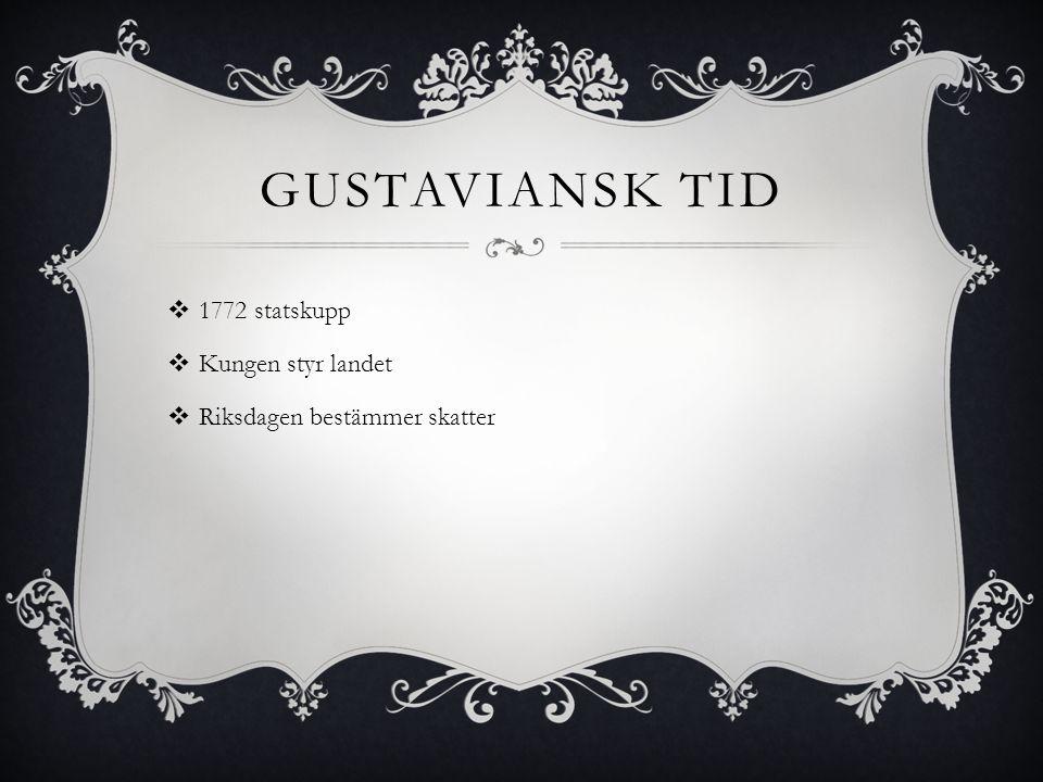 Gustaviansk tid 1772 statskupp Kungen styr landet