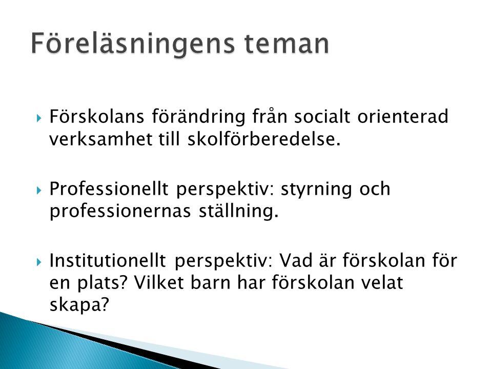 Föreläsningens teman Förskolans förändring från socialt orienterad verksamhet till skolförberedelse.