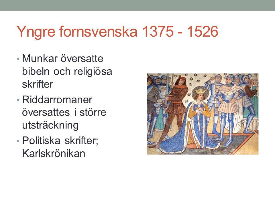 Yngre fornsvenska 1375 - 1526 Munkar översatte bibeln och religiösa skrifter. Riddarromaner översattes i större utsträckning.