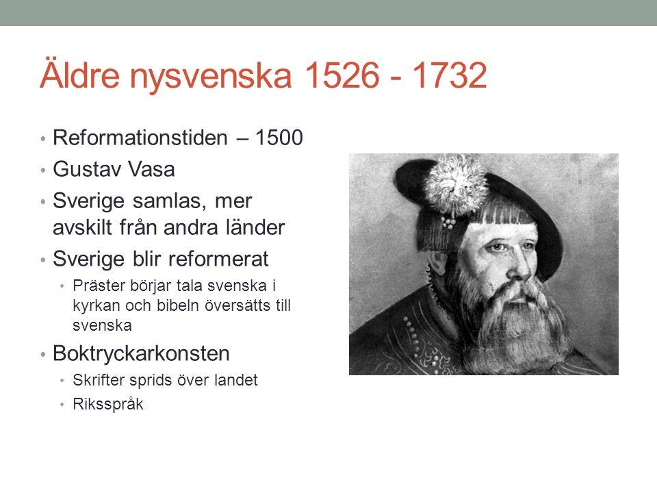 Äldre nysvenska 1526 - 1732 Reformationstiden – 1500 Gustav Vasa