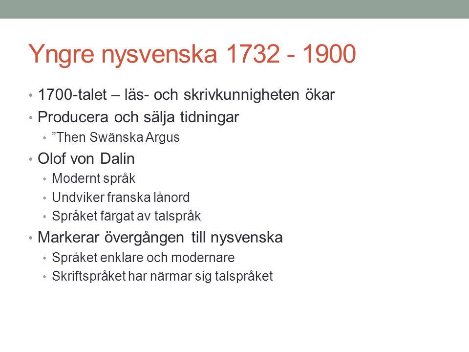 Yngre nysvenska 1732 - 1900 1700-talet – läs- och skrivkunnigheten ökar. Producera och sälja tidningar.