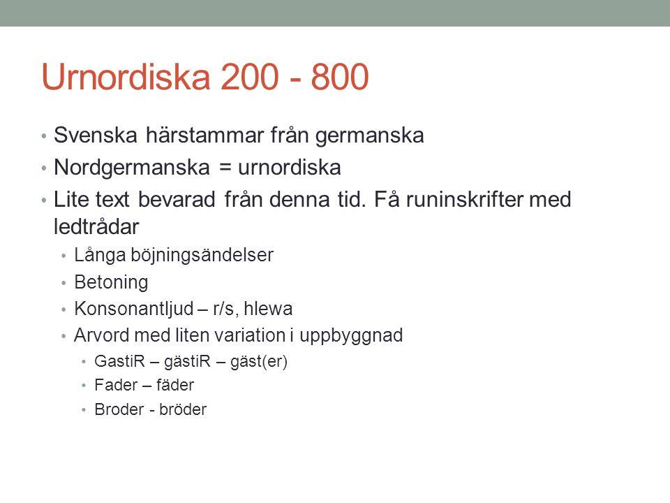 Urnordiska 200 - 800 Svenska härstammar från germanska
