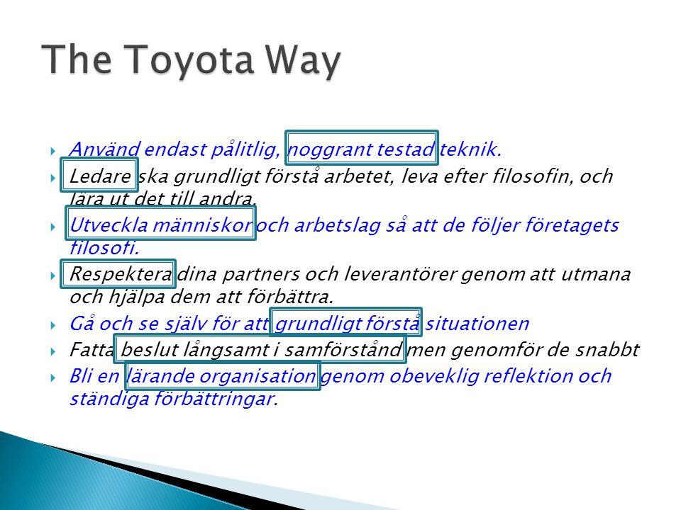 The Toyota Way Använd endast pålitlig, noggrant testad teknik.