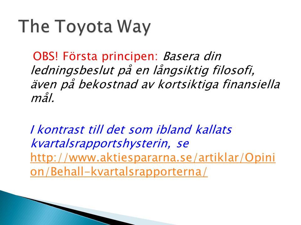 The Toyota Way OBS! Första principen: Basera din ledningsbeslut på en långsiktig filosofi, även på bekostnad av kortsiktiga finansiella mål.
