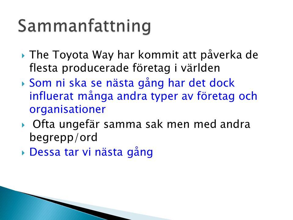 Sammanfattning The Toyota Way har kommit att påverka de flesta producerade företag i världen.