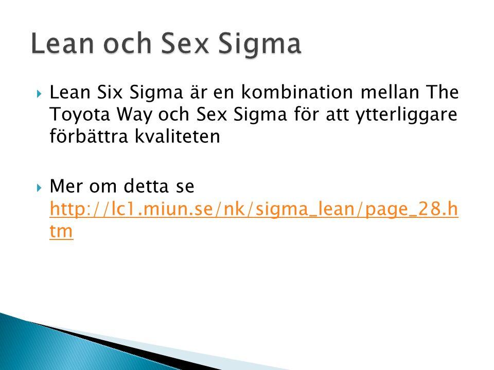 Lean och Sex Sigma Lean Six Sigma är en kombination mellan The Toyota Way och Sex Sigma för att ytterliggare förbättra kvaliteten.