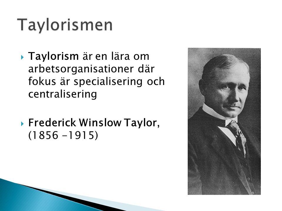 Taylorismen Taylorism är en lära om arbetsorganisationer där fokus är specialisering och centralisering.