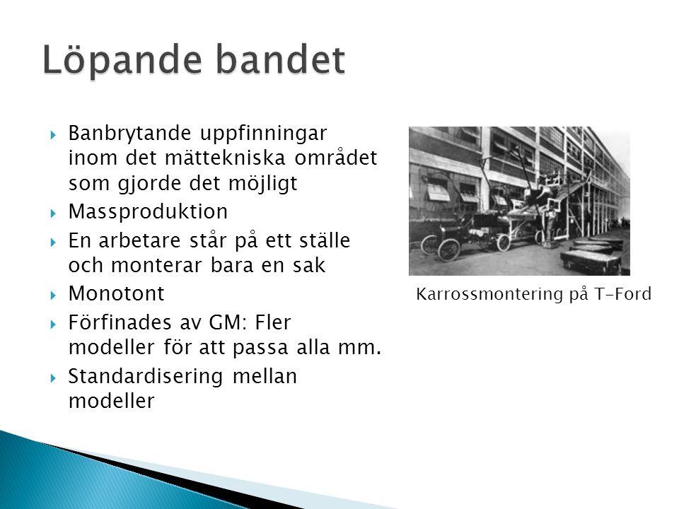Löpande bandet Banbrytande uppfinningar inom det mättekniska området som gjorde det möjligt. Massproduktion.