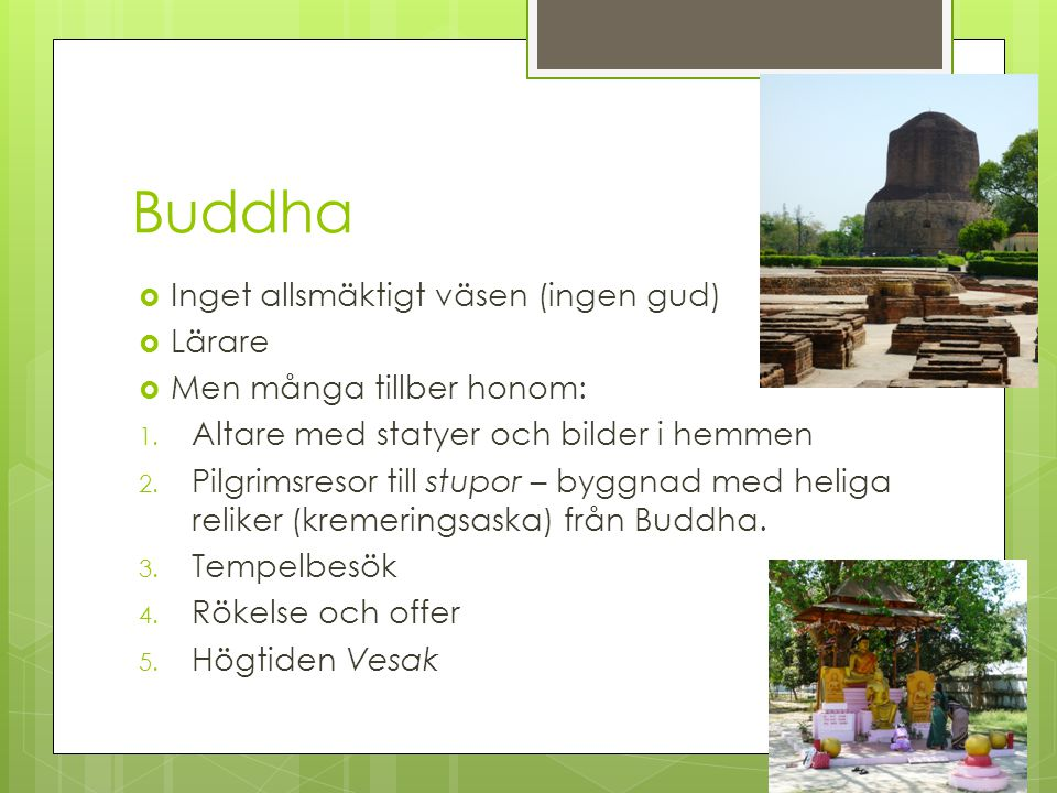 Buddha Inget allsmäktigt väsen (ingen gud) Lärare
