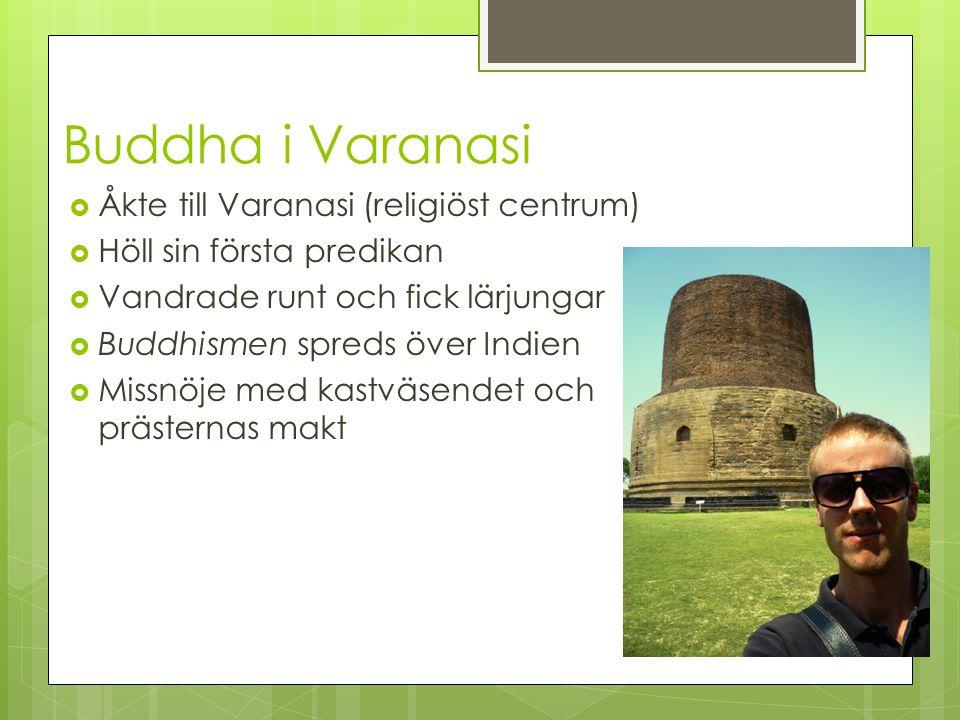 Buddha i Varanasi Åkte till Varanasi (religiöst centrum)
