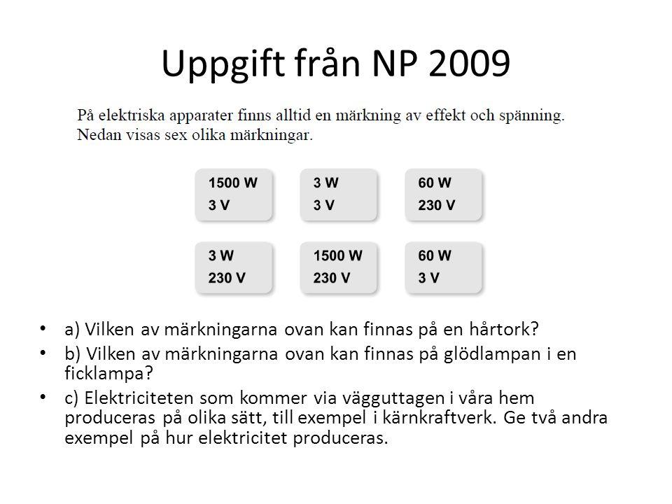 Uppgift från NP 2009 a) Vilken av märkningarna ovan kan finnas på en hårtork