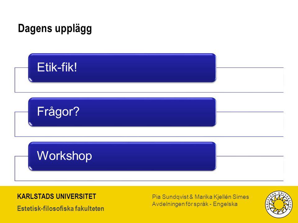 Dagens upplägg Etik-fik! Frågor Workshop