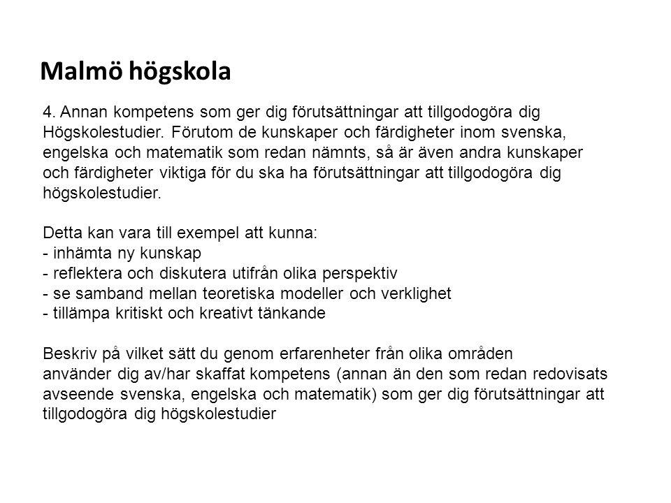 Malmö högskola 4. Annan kompetens som ger dig förutsättningar att tillgodogöra dig.
