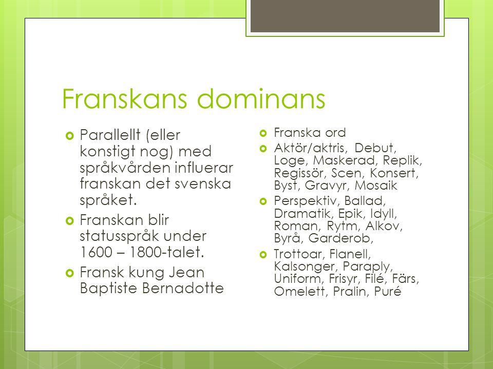 Franskans dominans Parallellt (eller konstigt nog) med språkvården influerar franskan det svenska språket.