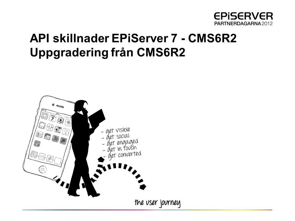 API skillnader EPiServer 7 - CMS6R2 Uppgradering från CMS6R2