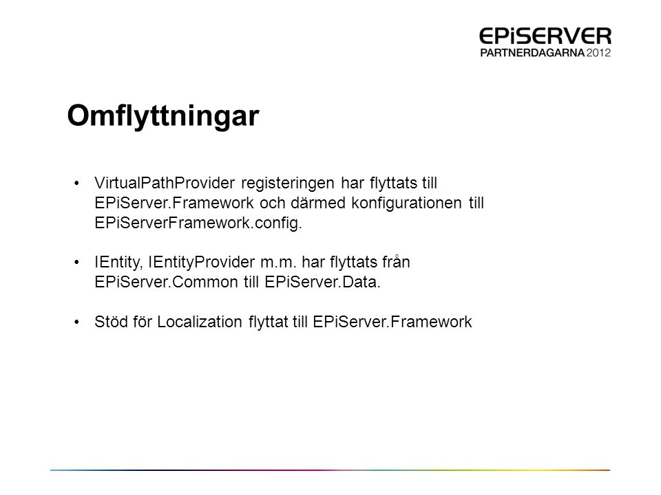 Omflyttningar VirtualPathProvider registeringen har flyttats till EPiServer.Framework och därmed konfigurationen till EPiServerFramework.config.