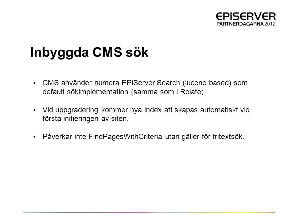 Inbyggda CMS sök CMS använder numera EPiServer.Search (lucene based) som default sökimplementation (samma som i Relate).