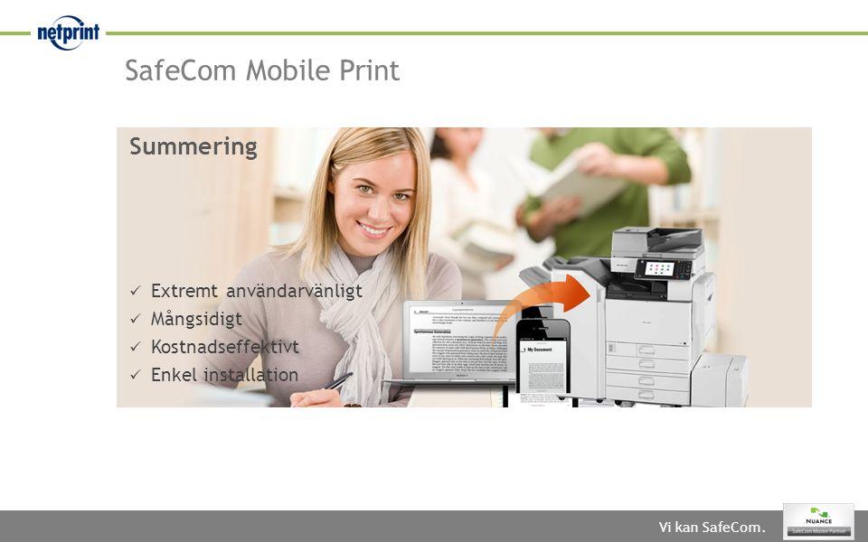 SafeCom Mobile Print Summering Extremt användarvänligt Mångsidigt