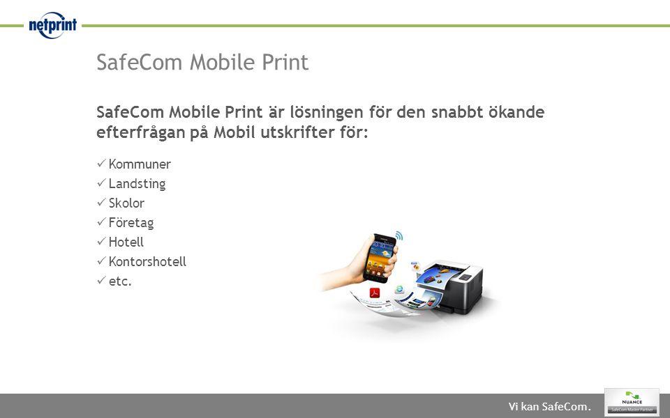 SafeCom Mobile Print SafeCom Mobile Print är lösningen för den snabbt ökande efterfrågan på Mobil utskrifter för: