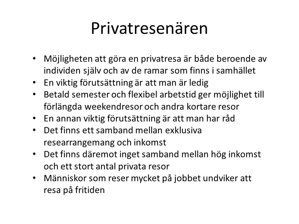 Privatresenären Möjligheten att göra en privatresa är både beroende av individen själv och av de ramar som finns i samhället.