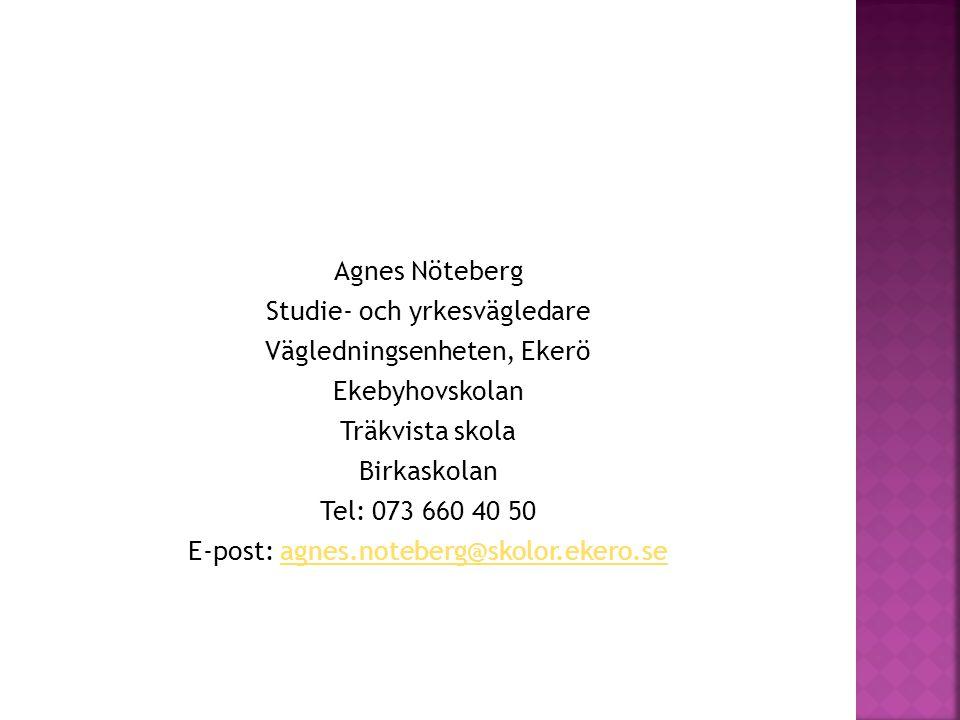 Agnes Nöteberg Studie- och yrkesvägledare Vägledningsenheten, Ekerö Ekebyhovskolan Träkvista skola Birkaskolan Tel: 073 660 40 50 E-post: agnes.noteberg@skolor.ekero.se