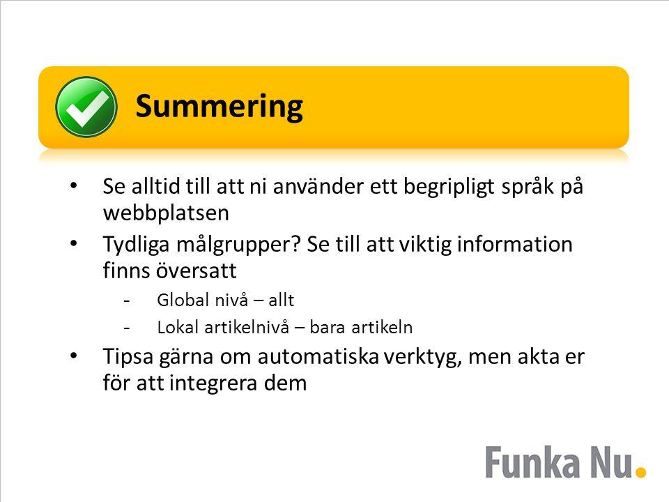 Summering Se alltid till att ni använder ett begripligt språk på webbplatsen. Tydliga målgrupper Se till att viktig information finns översatt.