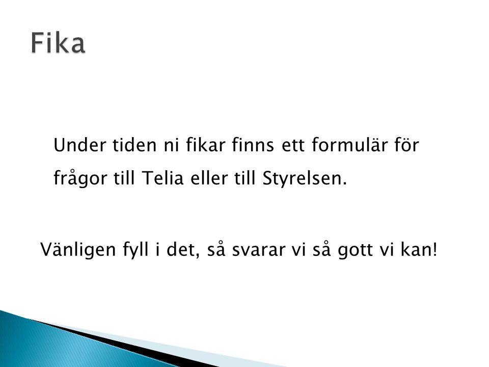 Fika Under tiden ni fikar finns ett formulär för frågor till Telia eller till Styrelsen.