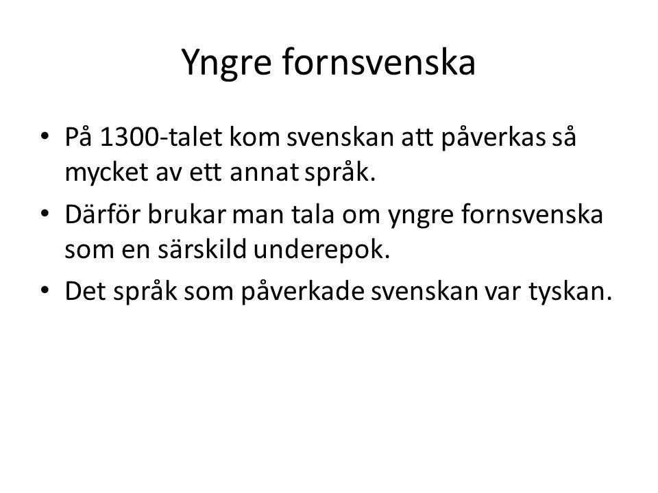 Yngre fornsvenska På 1300-talet kom svenskan att påverkas så mycket av ett annat språk.
