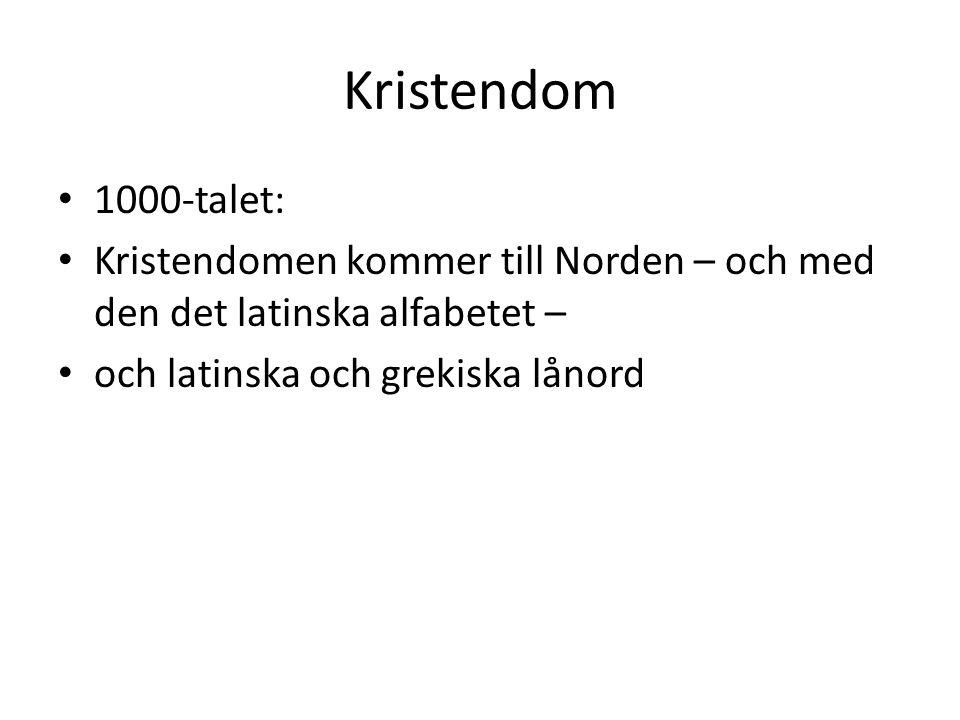 Kristendom 1000-talet: Kristendomen kommer till Norden – och med den det latinska alfabetet – och latinska och grekiska lånord.