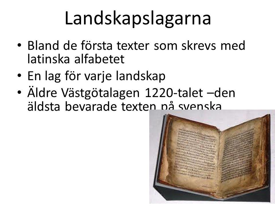 Landskapslagarna Bland de första texter som skrevs med latinska alfabetet. En lag för varje landskap.