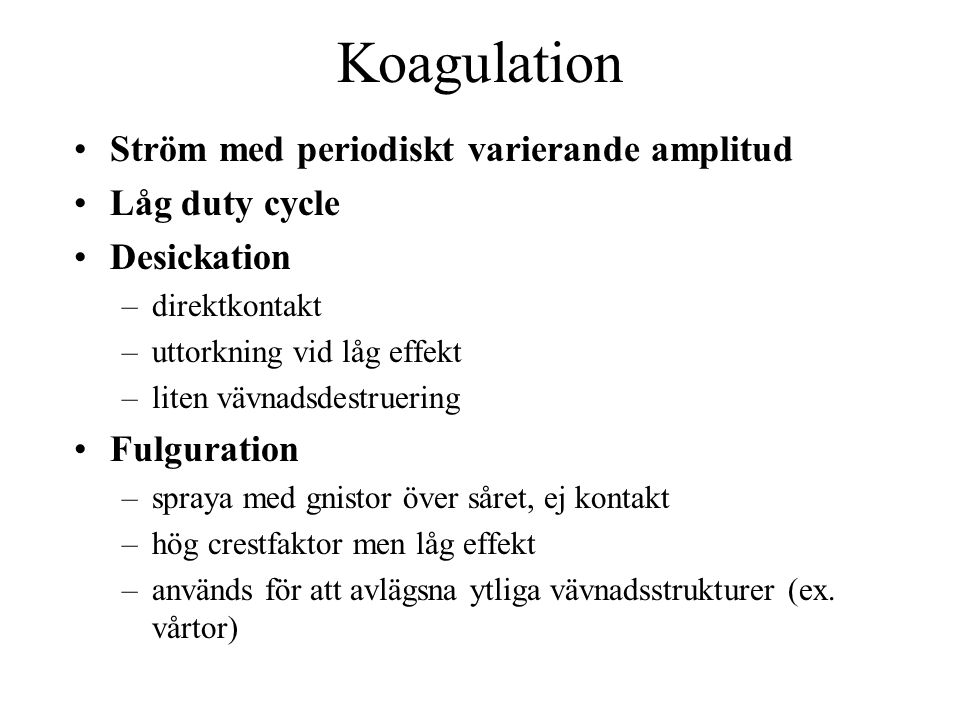 Koagulation Ström med periodiskt varierande amplitud Låg duty cycle