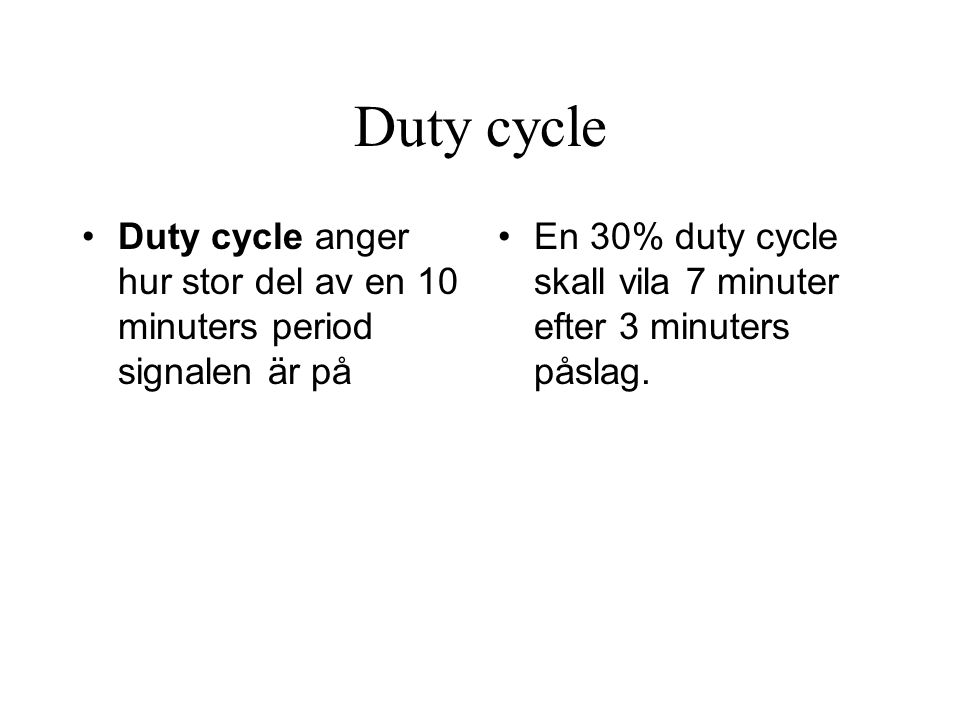 Duty cycle Duty cycle anger hur stor del av en 10 minuters period signalen är på.