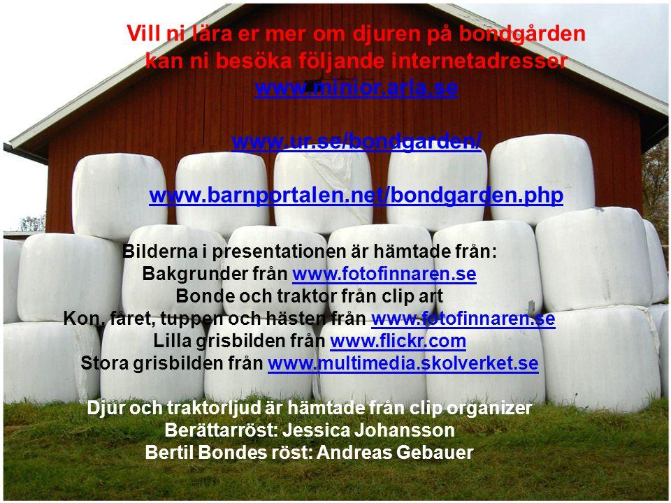 Vill ni lära er mer om djuren på bondgården kan ni besöka följande internetadresser