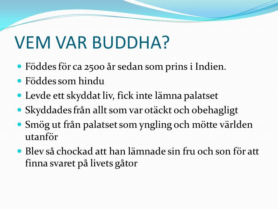 VEM VAR BUDDHA Föddes för ca 2500 år sedan som prins i Indien.