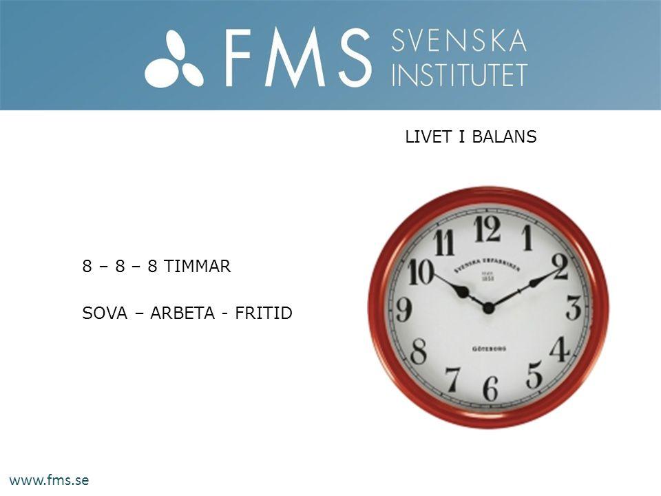LIVET I BALANS 8 – 8 – 8 TIMMAR SOVA – ARBETA - FRITID www.fms.se