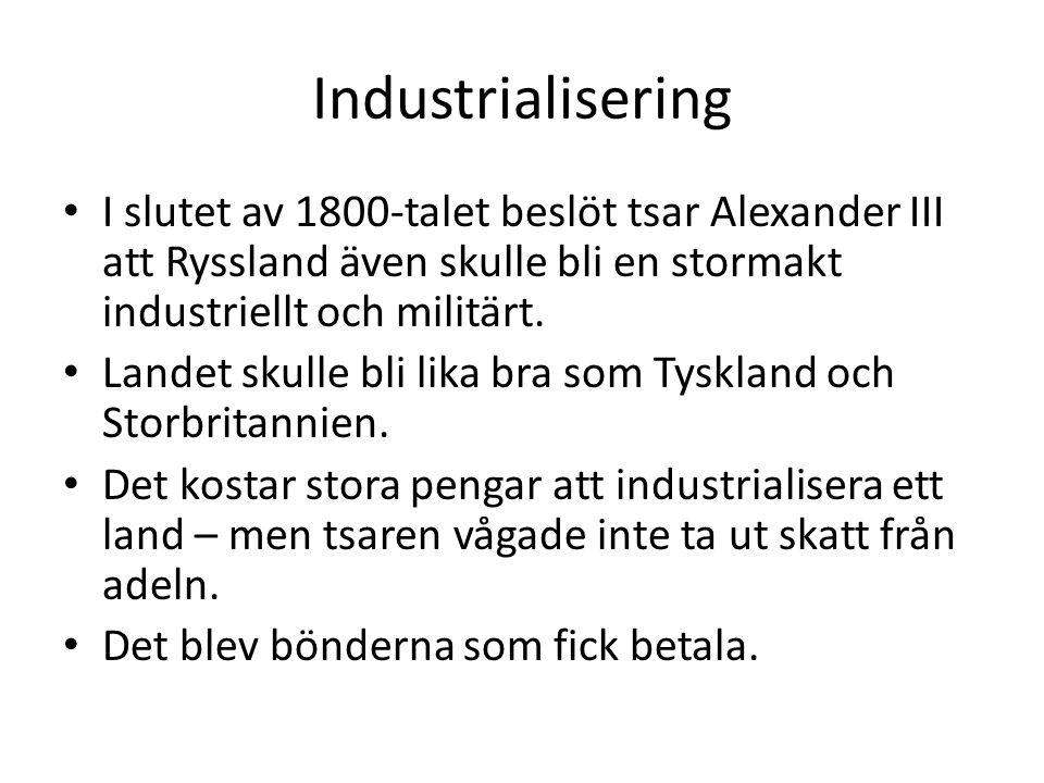 Industrialisering I slutet av 1800-talet beslöt tsar Alexander III att Ryssland även skulle bli en stormakt industriellt och militärt.