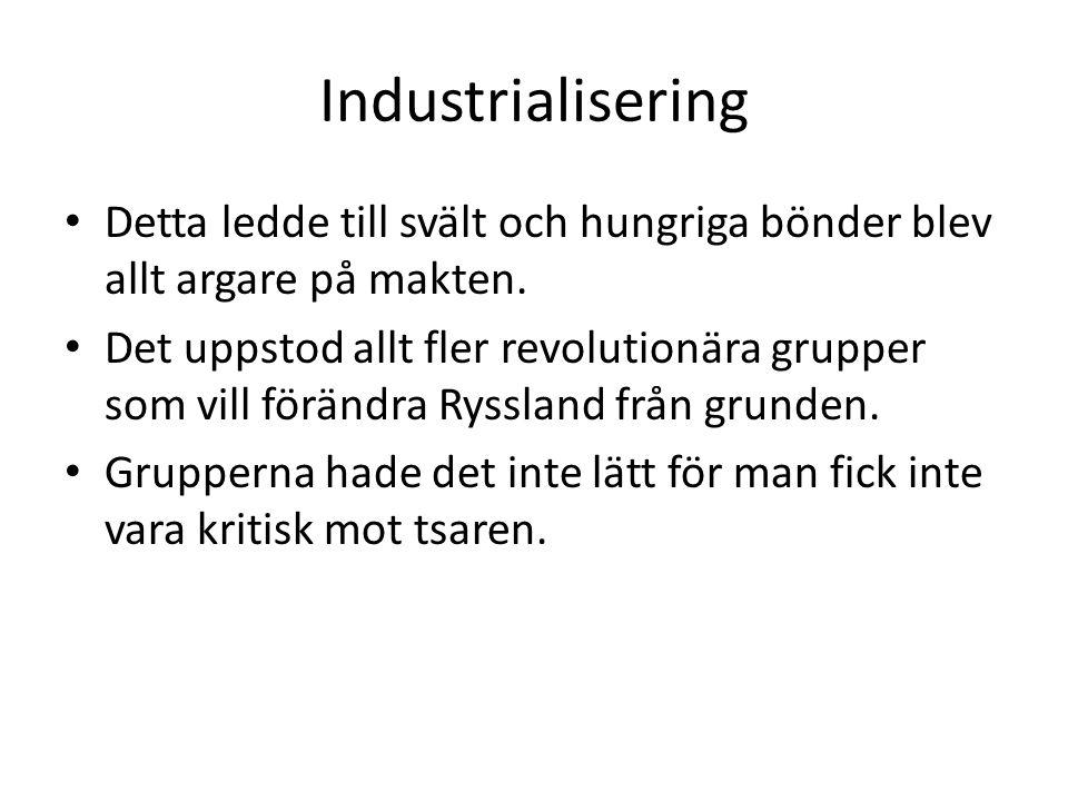 Industrialisering Detta ledde till svält och hungriga bönder blev allt argare på makten.