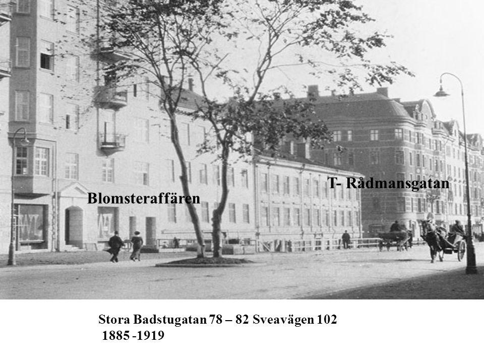 Stora Badstugatan 78 – 82 Sveavägen 102 1885 -1919