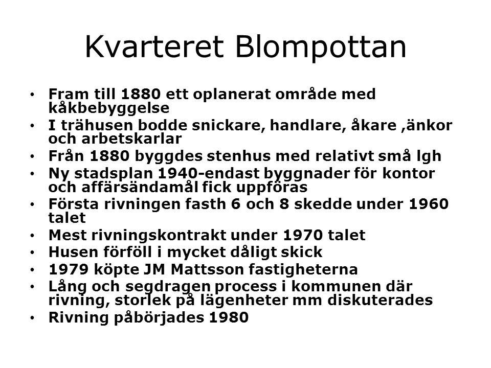 Kvarteret Blompottan Fram till 1880 ett oplanerat område med kåkbebyggelse. I trähusen bodde snickare, handlare, åkare ,änkor och arbetskarlar.