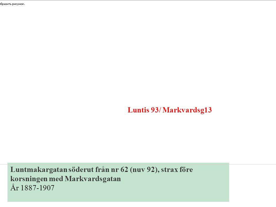 Luntis 93/ Markvardsg13 Luntmakargatan söderut från nr 62 (nuv 92), strax före korsningen med Markvardsgatan.